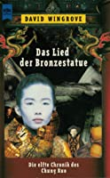 Das Lied der Bronzestatue  - Die elfte Chronik von Chung Kuo