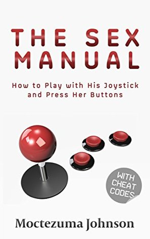 The Sex Manual: How to Play with His Joystick and Press Her