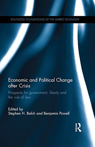 Economic and Political Change after Crisis: Prospects for government, liberty and the rule of law (Routledge Foundations of the Market Economy)