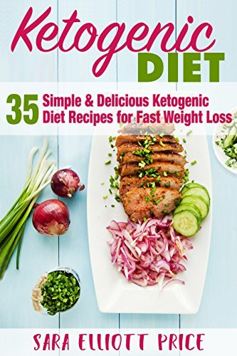 Ketogenic Diet 35 Simple   Delicious Ketogenic Diet Recipes for Fast Weight Loss