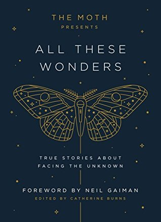The Moth Presents All These Wonders by Catherine Burns