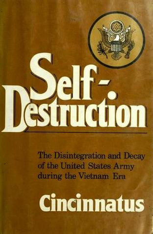 Self-Destruction: The Disintegration and Decay of the United States Army during the Vietnam Era