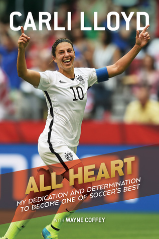 All Heart: My Hard-Fought Journey to the Top of the Soccer World