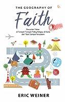 The Geography of Faith: Pencarian Tuhan di Tempat-Tempat Paling Religius di Dunia dari Tibet Sampai Yerusalem