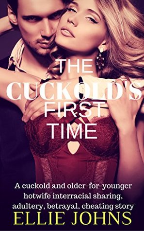 CUCKOLD: The Cuckold's First Time: A cuckold and older-for-younger hotwife interracial sharing, adultery, betrayal, cheating story