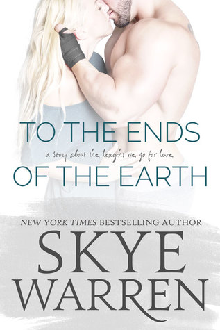 To the Ends of the Earth by Skye Warren