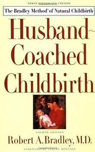 Husband-Coached Childbirth: The Bradley Method of Natural Childbirth