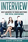 Interview: Best Answers to Tough Questions for Total Confidence (BONUS: 1 Free Coaching Session with a Certified Professional Coach) (Job Hunting, Interviewing, ... Money, Skills, Techniques, Motivational)