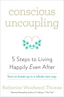 Conscious Uncoupling: The 5 Steps to Living Happily Even After
