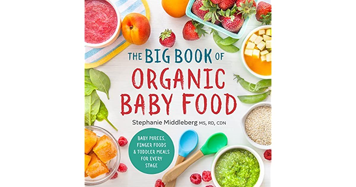 The big book of organic baby food baby pures finger foods and the big book of organic baby food baby pures finger foods and toddler meals for every stage by stephanie middleberg forumfinder Choice Image
