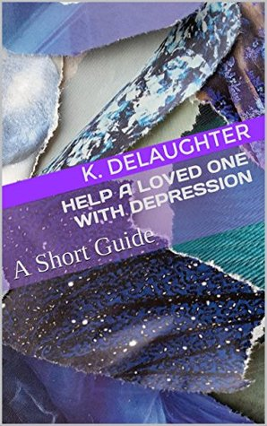Help a Loved One With Depression: A Short Guide