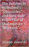 """The Witches in Holinshed's """"Chronicles"""" and their Role in the Plot of Shakespeare's """"Macbeth"""""""