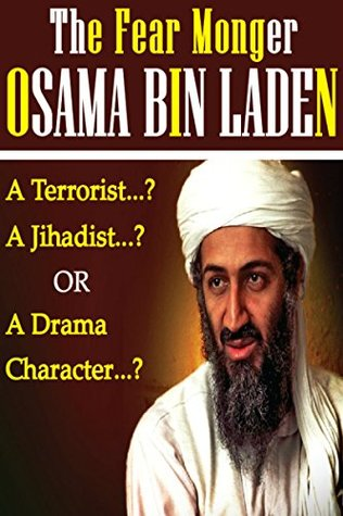 The Fear Monger OSAMA BIN LADEN: The most controversial personality of the world was a Terrorist ...!! Jihadist ...!! Or a Drama Character ...!!