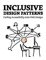 Inclusive Design Patterns - Coding Accessibility Into Web Design