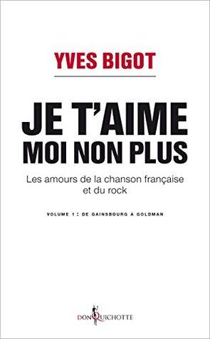 Je t'aime, moi non plus: Les amours de la chanson française et du rock (NON FICTION)