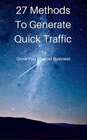 27 Methods To Generate Quick Traffic To Grow You Internet Bussiness