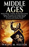 """Middle Ages: Medieval History - Including: The Holy Roman Empire, Vikings, The Crusades, and """"Columbus"""" Reaching the New World. Overview of What Shaped ... Ages, Ottoman Empire, Black Death Book 1)"""