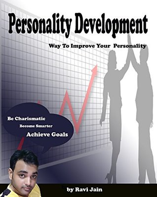 Personality Development: Way To Improve Your Personality, Be Charismatic, Become Smarter, Achieve Goals, Free Personality Development Book