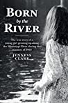 Born by the River: The true story of a young girl growing up along the Mississippi River during the summer of 1963