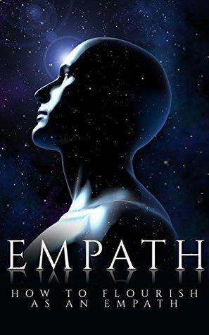 Empath: How to Flourish as an Empath (Empath, Third Eye, Psychic Book 1)