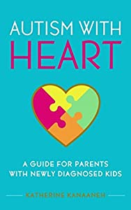 Autism with HEART: A Guide for Parents with Newly Diagnosed Kids