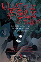 What the #@% Is That?: The Saga Anthology of the Monstrous and the Macabre