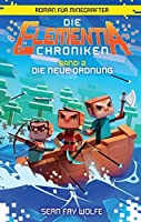Die Elementia-Chroniken: Die neue Ordnung: Roman für Minecrafter
