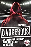 Dangerous: An Intimate Journey to the Heart of Boxing