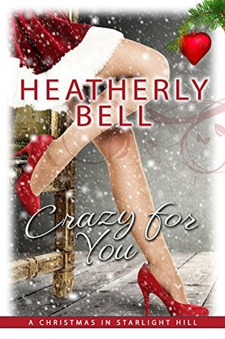 Crazy For Christmas.Crazy For You Christmas In Starlight Hill By Heatherly Bell