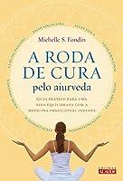 A roda de cura pelo aiurveda: Guia prático para uma vida equilibrada com a medicina tradicional indiana