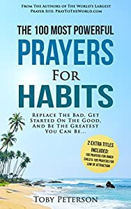 Prayer | The 100 Most Powerful Prayers for Habits | 2 Amazing Bonus Books to Pray for Inner Child & the Law of Attraction: Replace The Bad, Get Started On The Good, And Be The Greatest You Can Be
