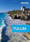 Moon Tulum: Including Chichén Itzá & the Sian Ka'an Biosphere Reserve