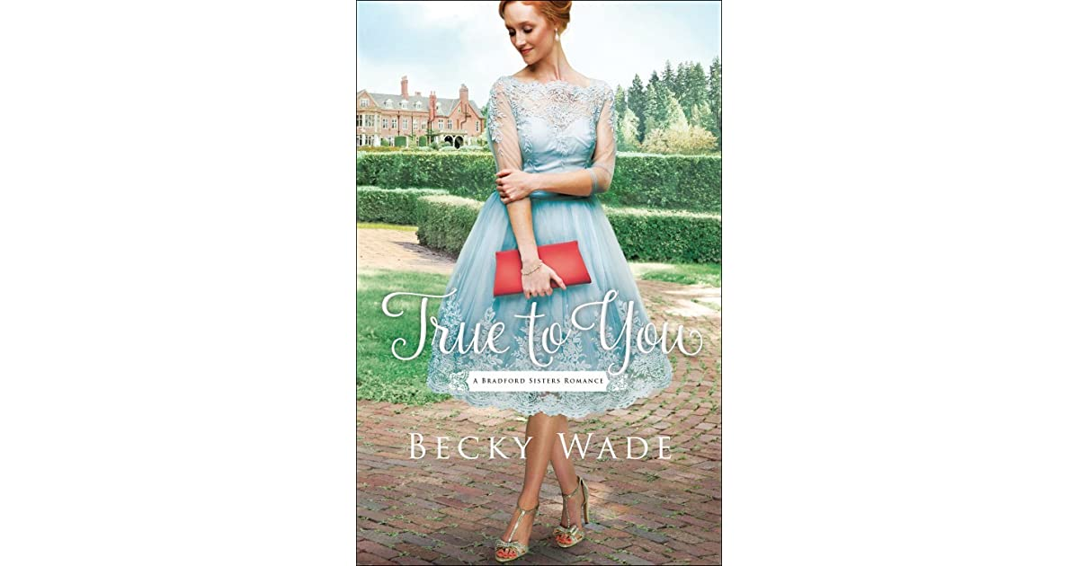 True to You (A Bradford Sisters Romance, #1) by Becky Wade