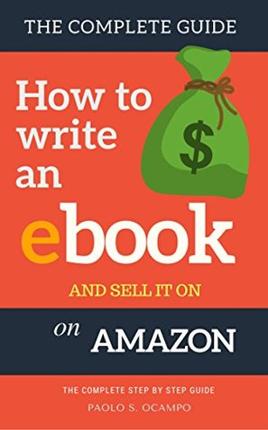 How to write an Ebook and sell it on Amazon: The Complete Step by Step Guide