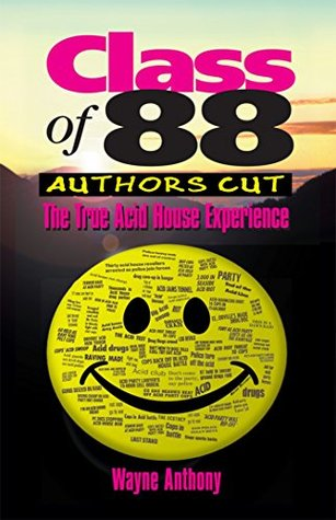Class of 88: The True Acid House Experience (Authors Cut)