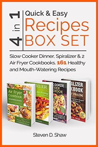 Quick & Easy Recipes Box Set 4 in 1 - Slow Cooker Dinner, Spiralizer & 2 Air Fryer Cookbooks. 161 Healthy and Mouth-Watering Recipes