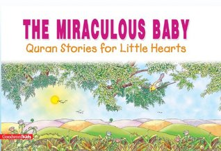 The Miraculous Baby: Quran Stories for Little Hearts: Islamic Children's Books on the Quran, the Hadith and the Prophet Muhammad