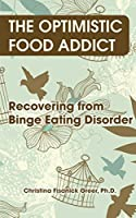 The Optimistic Food Addict: Recovering from Binge Eating