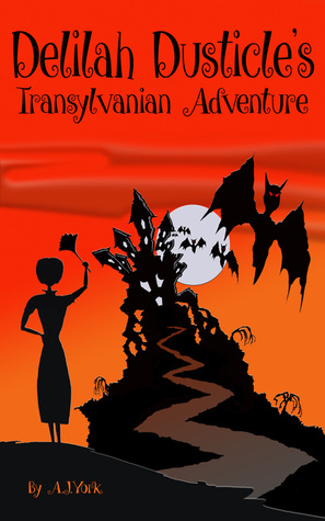 Delilah Dusticle's Transylvanian Adventure by A.J. York