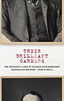 Their Brilliant Careers: The Fantastic Lives of Sixteen Extraordinary Australian Writers