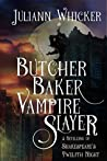 Butcher, Baker, Vampire Slayer by Juliann Whicker