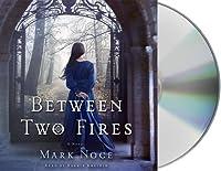 Between Two Fires: A Novel