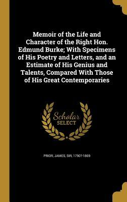Memoir of the Life and Character of the Right Hon. Edmund Bur... by James Sir Prior  1790?-1869