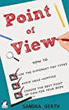 Point of View: How to use the different POV types, avoid head-hopping, and choose the best point of view for your book (Writers' Guide Series 4)