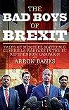 The Bad Boys of Brexit: Tales of Mischief, Mayhem & Guerrilla Warfare in the EU Referendum Campaign