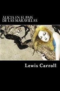 Alicia en El Pais de Las Maravillas (Spanish Edition)(Ilustrado)
