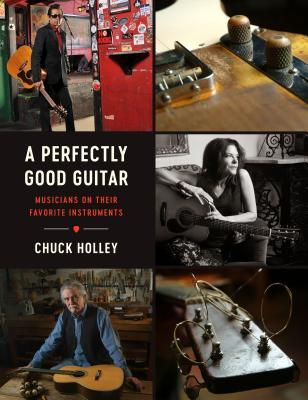 A Perfectly Good Guitar Musicians on Their Favorite Instruments