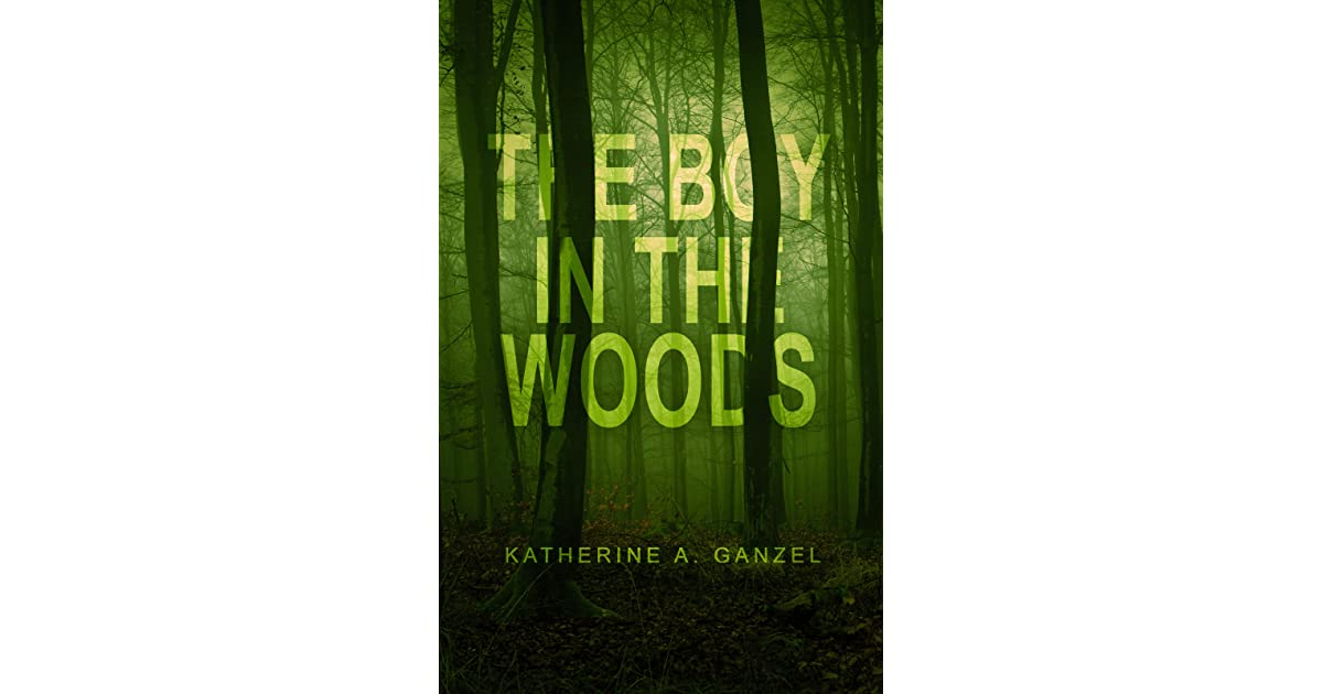 The Boy in the Woods by Katherine A  Ganzel
