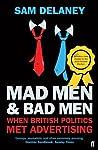 Mad Men  Bad Men: When British Politics Met Advertising