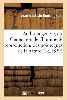 Anthropoga(c)Na]se, Ou Ga(c)Na(c)Ration de LHomme, Avec Des Vues de Comparaison: Sur Les Reproductions Des Trois Ra]gnes de La Nature Par J.-B. Demangeon,  by  Demangeon-J-B